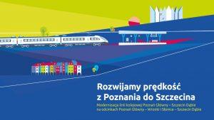 Miniatura filmu przedstawia planszę początkową, na której znajdują się kolorowe kamienice oraz pociąg dojeżdżający do stacji. Animacja pokazuje plany oraz korzyści wynikające z modernizacji odcinka Poznań-Szczecin.